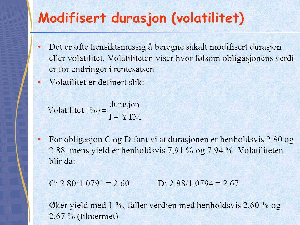 Modifisert durasjon (volatilitet) Det er ofte hensiktsmessig å beregne såkalt modifisert durasjon eller volatilitet. Volatiliteten viser hvor følsom o