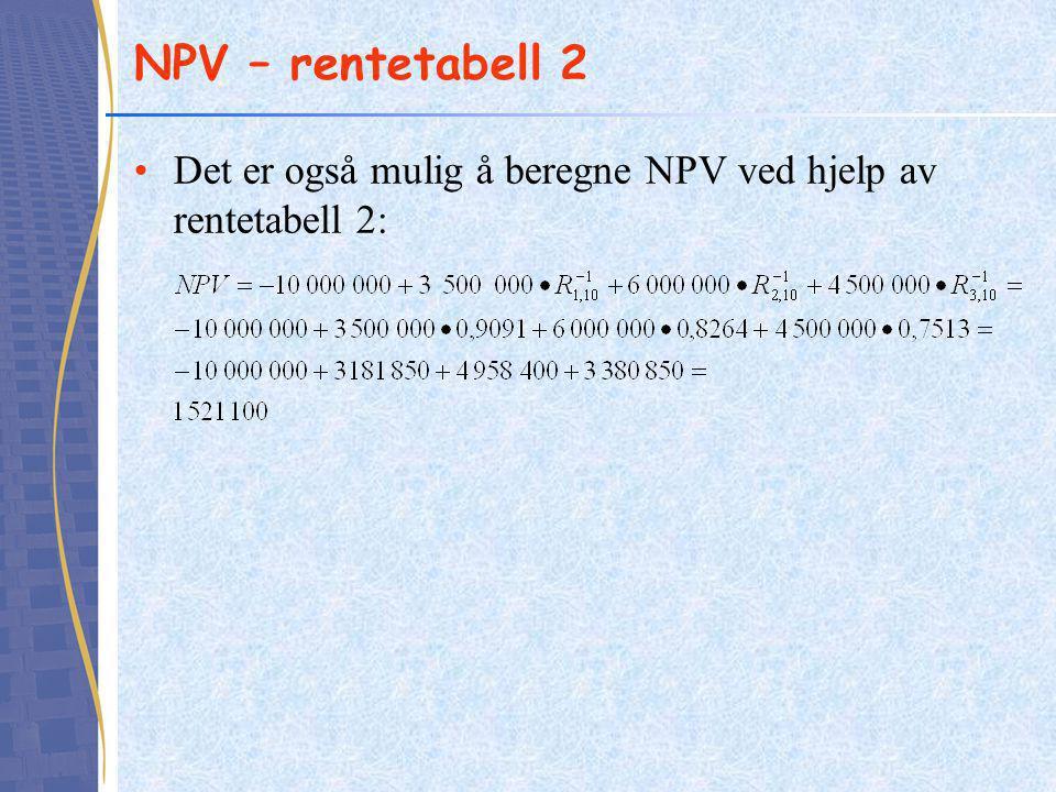 NPV – rentetabell 2 Det er også mulig å beregne NPV ved hjelp av rentetabell 2:
