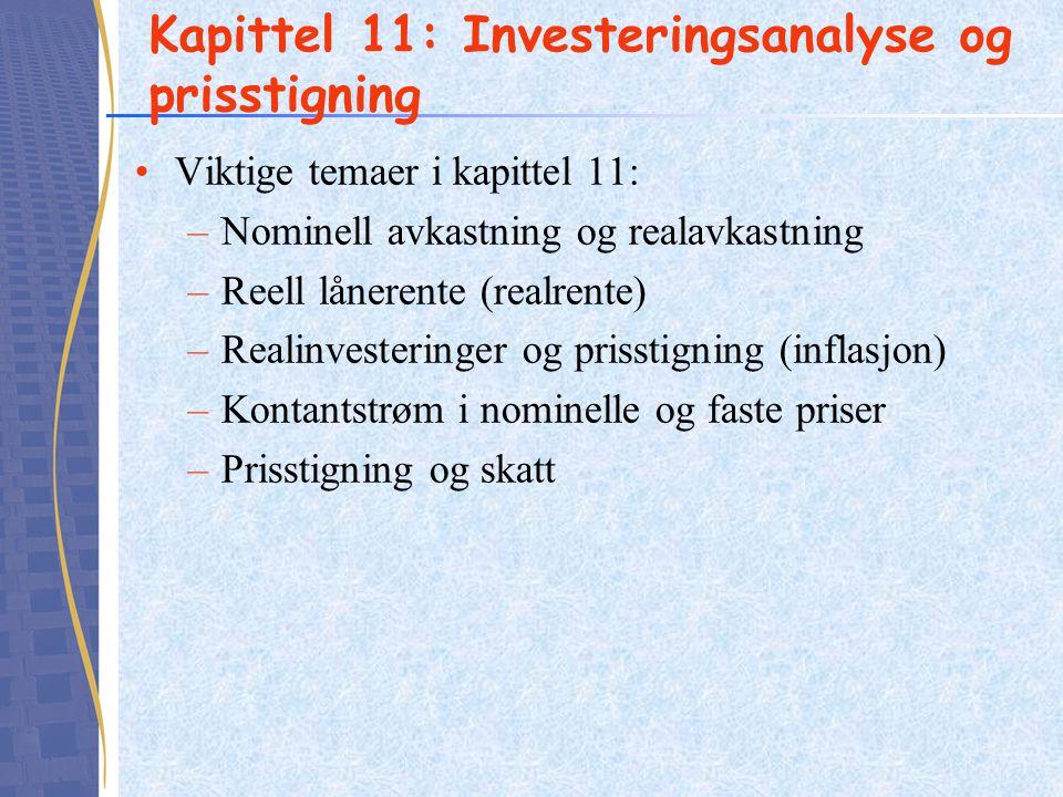 Kapittel 11: Investeringsanalyse og prisstigning Viktige temaer i kapittel 11: –Nominell avkastning og realavkastning –Reell lånerente (realrente) –Realinvesteringer og prisstigning (inflasjon) –Kontantstrøm i nominelle og faste priser –Prisstigning og skatt