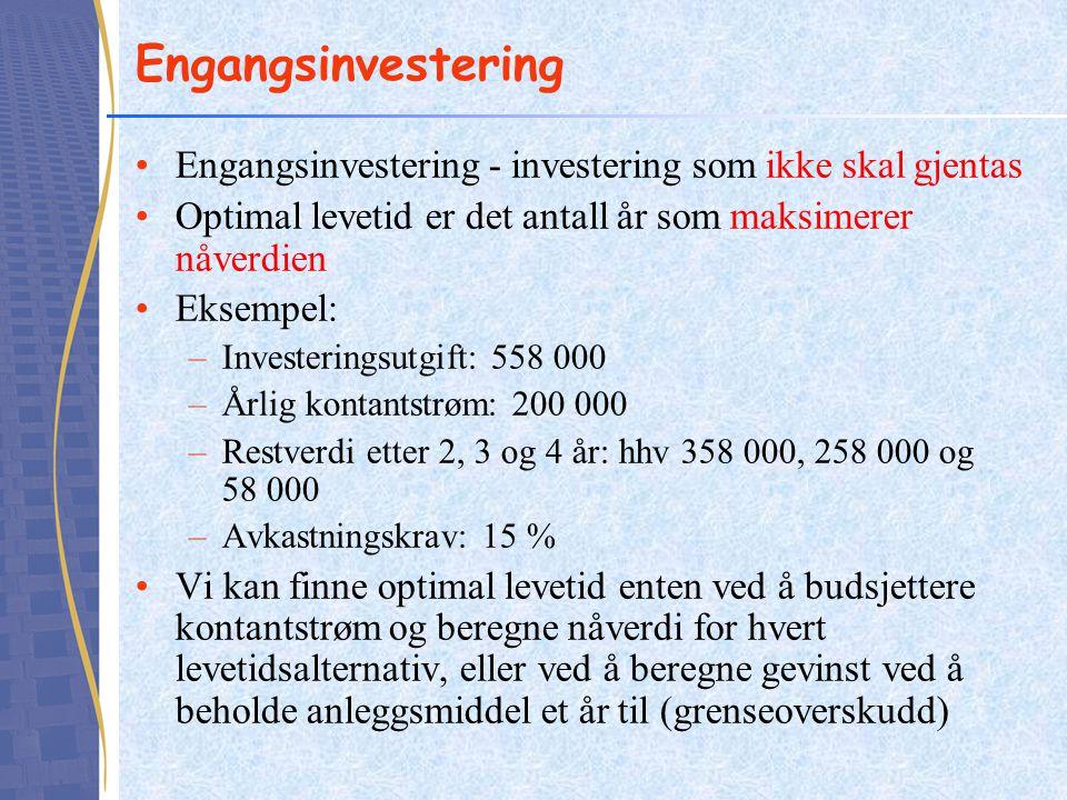 Engangsinvestering Engangsinvestering - investering som ikke skal gjentas Optimal levetid er det antall år som maksimerer nåverdien Eksempel: –Investe