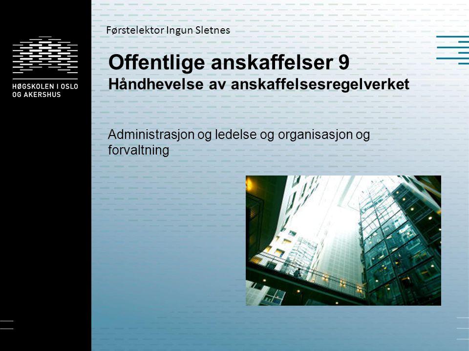 Offentlige anskaffelser 9 Håndhevelse av anskaffelsesregelverket Administrasjon og ledelse og organisasjon og forvaltning Førstelektor Ingun Sletnes