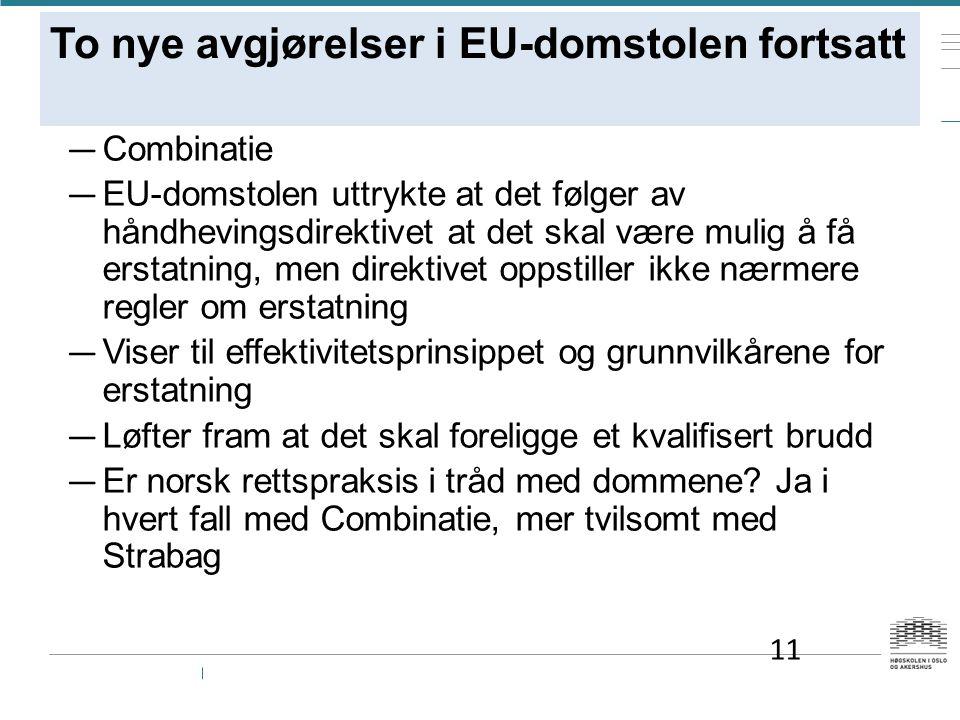 To nye avgjørelser i EU-domstolen fortsatt — Combinatie — EU-domstolen uttrykte at det følger av håndhevingsdirektivet at det skal være mulig å få erstatning, men direktivet oppstiller ikke nærmere regler om erstatning — Viser til effektivitetsprinsippet og grunnvilkårene for erstatning — Løfter fram at det skal foreligge et kvalifisert brudd — Er norsk rettspraksis i tråd med dommene.