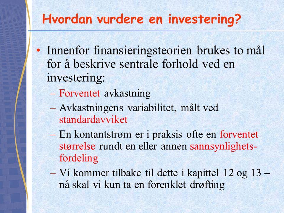 Hvordan vurdere en investering? Innenfor finansieringsteorien brukes to mål for å beskrive sentrale forhold ved en investering: –Forventet avkastning