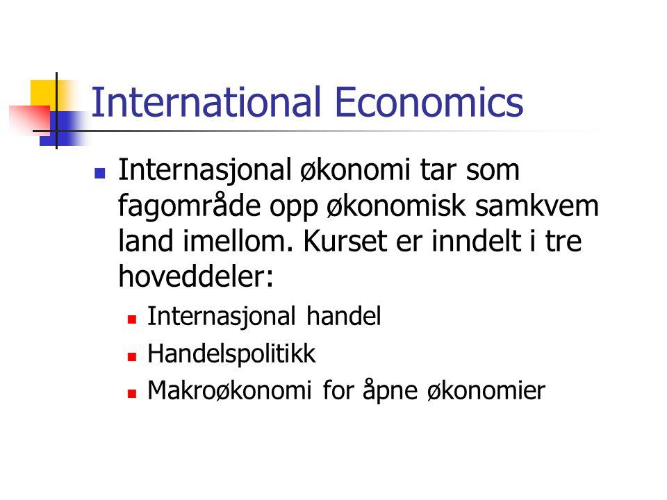 International Economics Internasjonal økonomi tar som fagområde opp økonomisk samkvem land imellom. Kurset er inndelt i tre hoveddeler: Internasjonal
