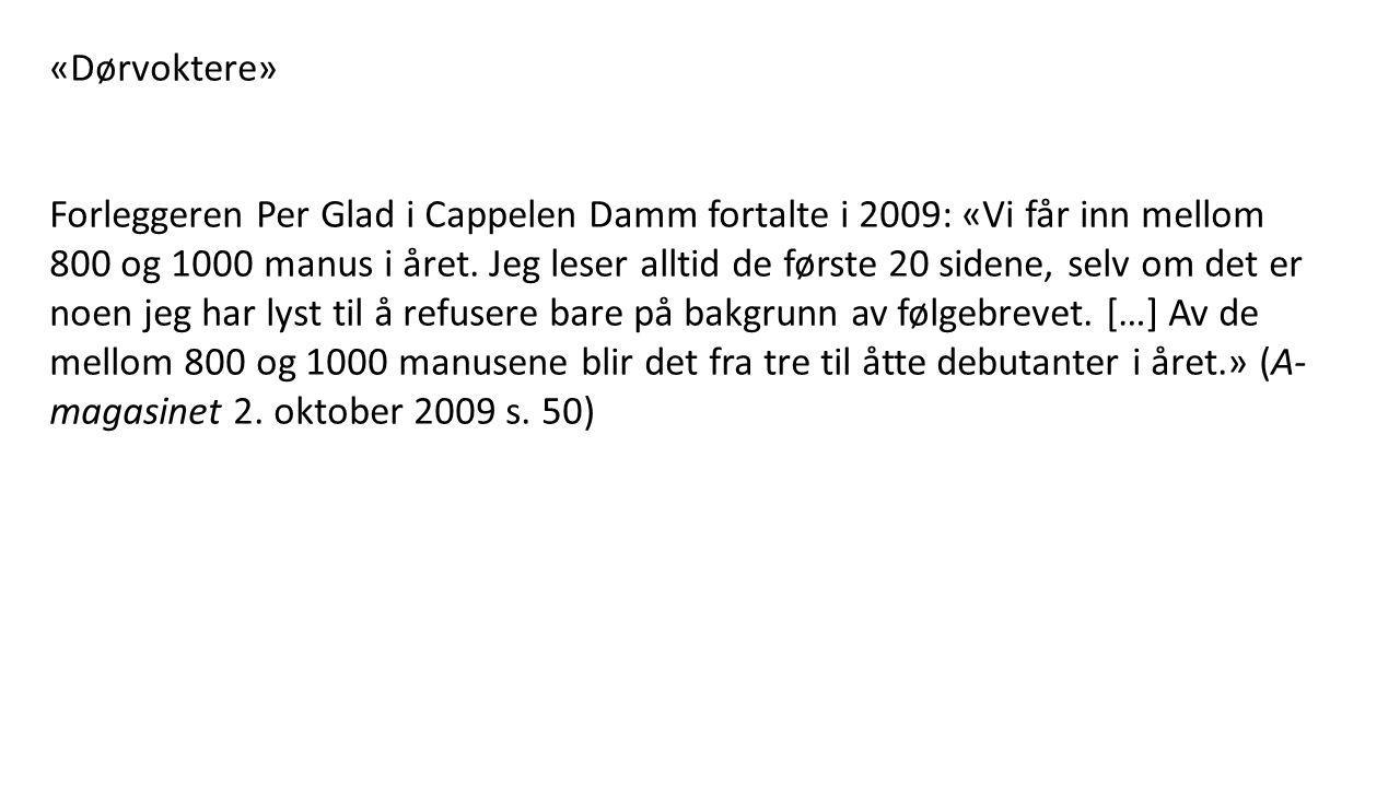 «Dørvoktere» Forleggeren Per Glad i Cappelen Damm fortalte i 2009: «Vi får inn mellom 800 og 1000 manus i året.