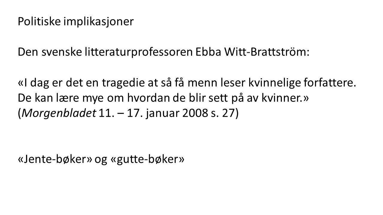 Politiske implikasjoner Den svenske litteraturprofessoren Ebba Witt-Brattström: «I dag er det en tragedie at så få menn leser kvinnelige forfattere.