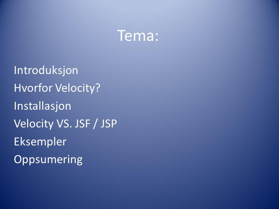 Tema: Introduksjon Hvorfor Velocity? Installasjon Velocity VS. JSF / JSP Eksempler Oppsumering