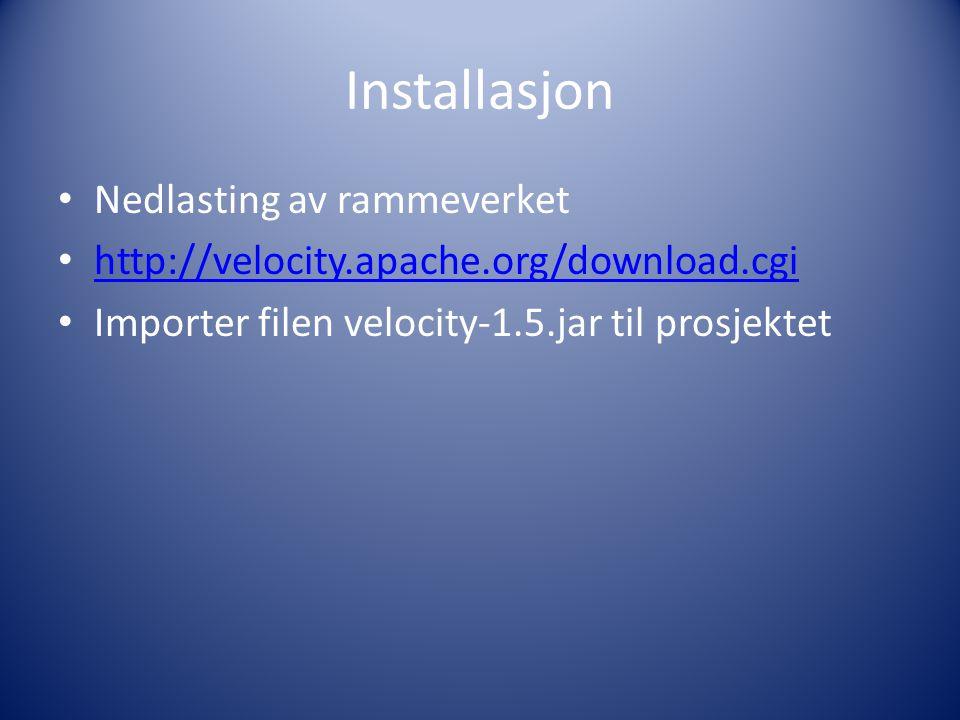 Installasjon Nedlasting av rammeverket http://velocity.apache.org/download.cgi Importer filen velocity-1.5.jar til prosjektet
