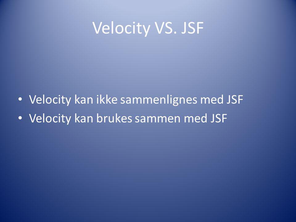 Velocity VS. JSF Velocity kan ikke sammenlignes med JSF Velocity kan brukes sammen med JSF