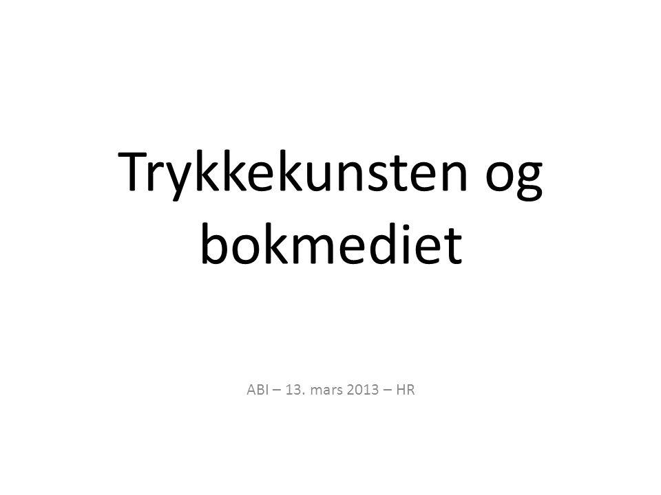 Trykkekunsten og bokmediet ABI – 13. mars 2013 – HR