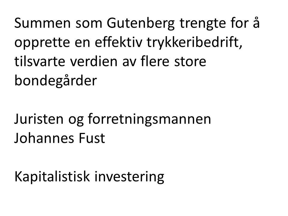 Summen som Gutenberg trengte for å opprette en effektiv trykkeribedrift, tilsvarte verdien av flere store bondegårder Juristen og forretningsmannen Jo