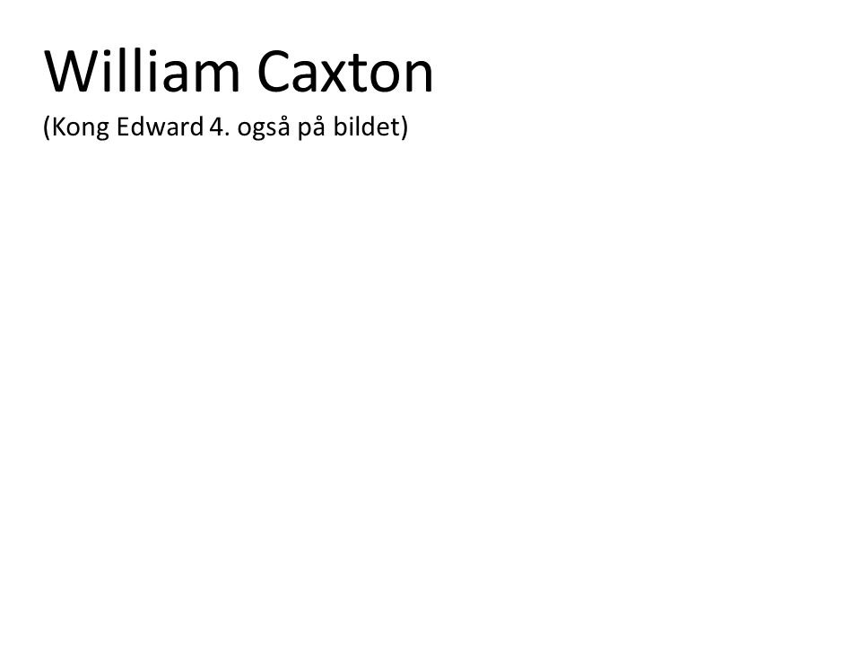 William Caxton (Kong Edward 4. også på bildet)