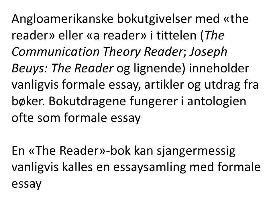 Angloamerikanske bokutgivelser med «the reader» eller «a reader» i tittelen (The Communication Theory Reader; Joseph Beuys: The Reader og lignende) inneholder vanligvis formale essay, artikler og utdrag fra bøker.