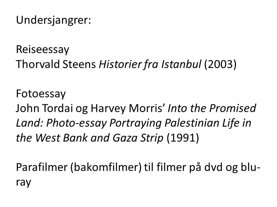 Undersjangrer: Reiseessay Thorvald Steens Historier fra Istanbul (2003) Fotoessay John Tordai og Harvey Morris' Into the Promised Land: Photo-essay Portraying Palestinian Life in the West Bank and Gaza Strip (1991) Parafilmer (bakomfilmer) til filmer på dvd og blu- ray