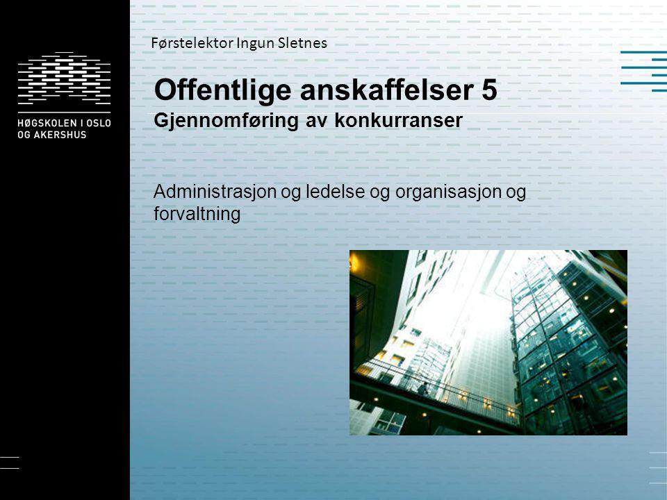 Offentlige anskaffelser 5 Gjennomføring av konkurranser Administrasjon og ledelse og organisasjon og forvaltning Førstelektor Ingun Sletnes