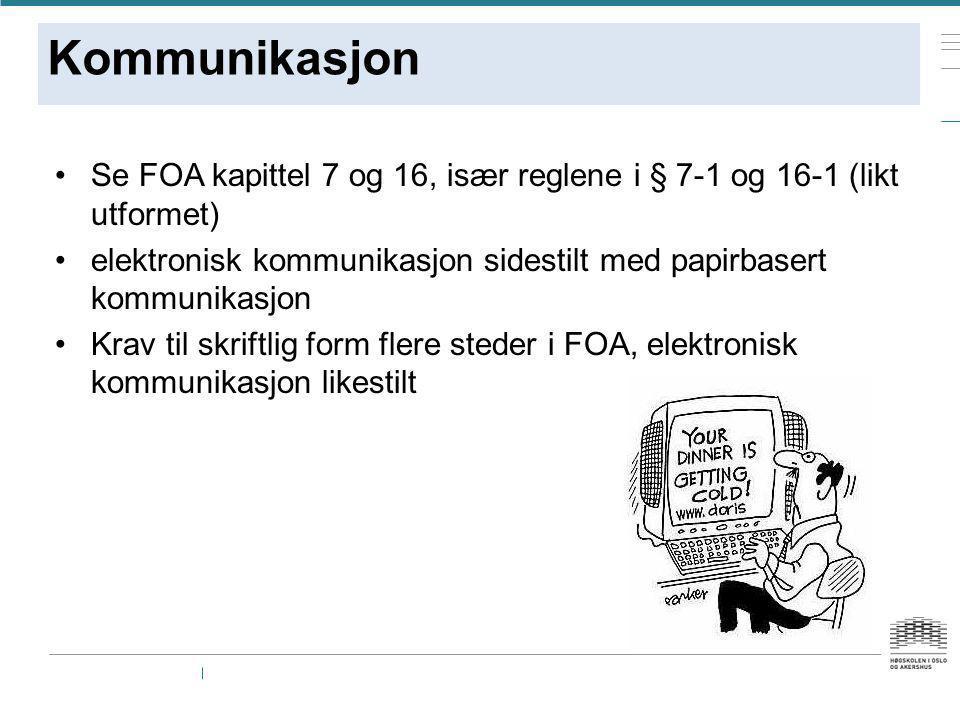 Kommunikasjon Se FOA kapittel 7 og 16, især reglene i § 7-1 og 16-1 (likt utformet) elektronisk kommunikasjon sidestilt med papirbasert kommunikasjon