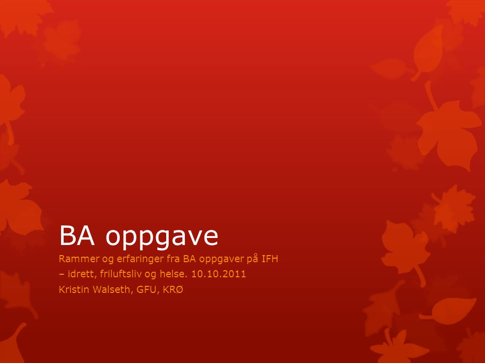BA oppgave Rammer og erfaringer fra BA oppgaver på IFH – idrett, friluftsliv og helse.