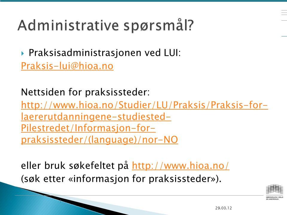 Praksisadministrasjonen ved LUI: Praksis-lui@hioa.no Nettsiden for praksissteder: http://www.hioa.no/Studier/LU/Praksis/Praksis-for- laererutdanning