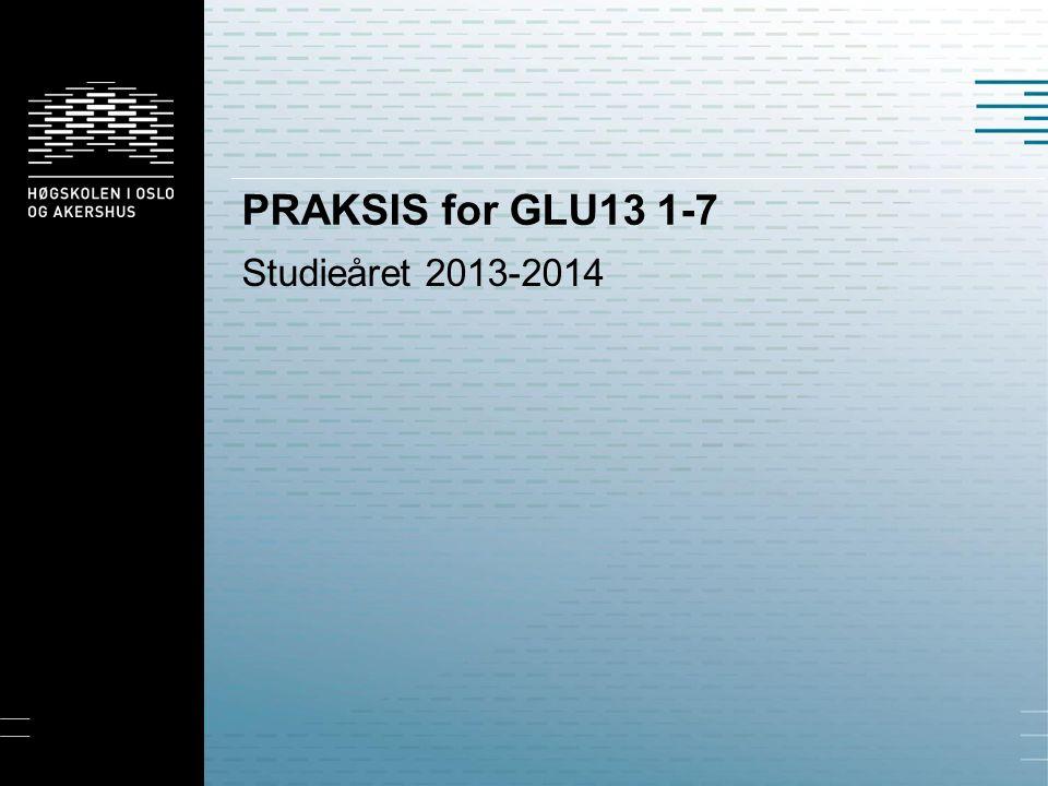 PRAKSIS for GLU13 1-7 Studieåret 2013-2014