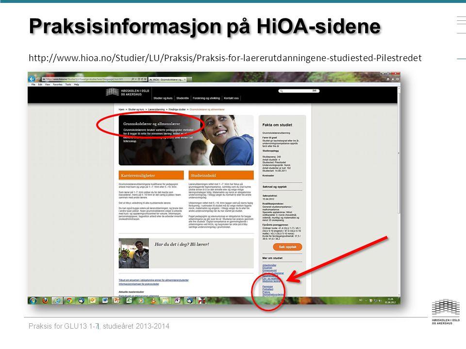 Praksisinformasjon på HiOA-sidene http://www.hioa.no/Studier/LU/Praksis/Praksis-for-laererutdanningene-studiested-Pilestredet Praksis for GLU13 1-7, s