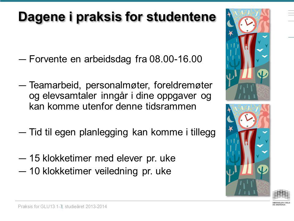 Dagene i praksis for studentene — Forvente en arbeidsdag fra 08.00-16.00 — Teamarbeid, personalmøter, foreldremøter og elevsamtaler inngår i dine oppg