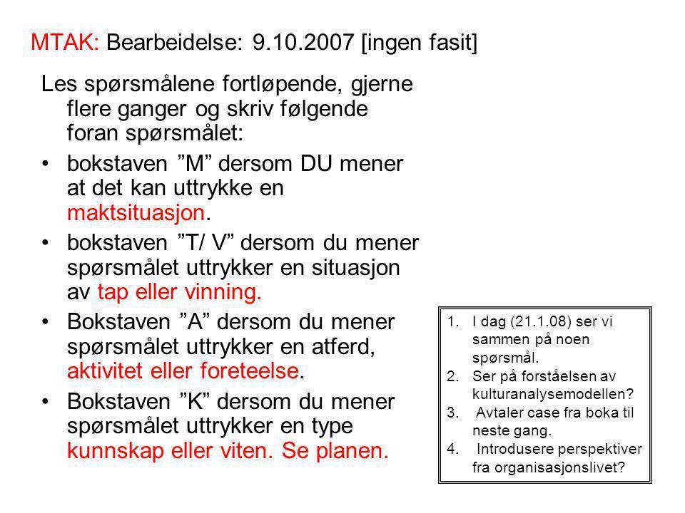 """MTAK: Bearbeidelse: 9.10.2007 [ingen fasit] Les spørsmålene fortløpende, gjerne flere ganger og skriv følgende foran spørsmålet: bokstaven """"M"""" dersom"""