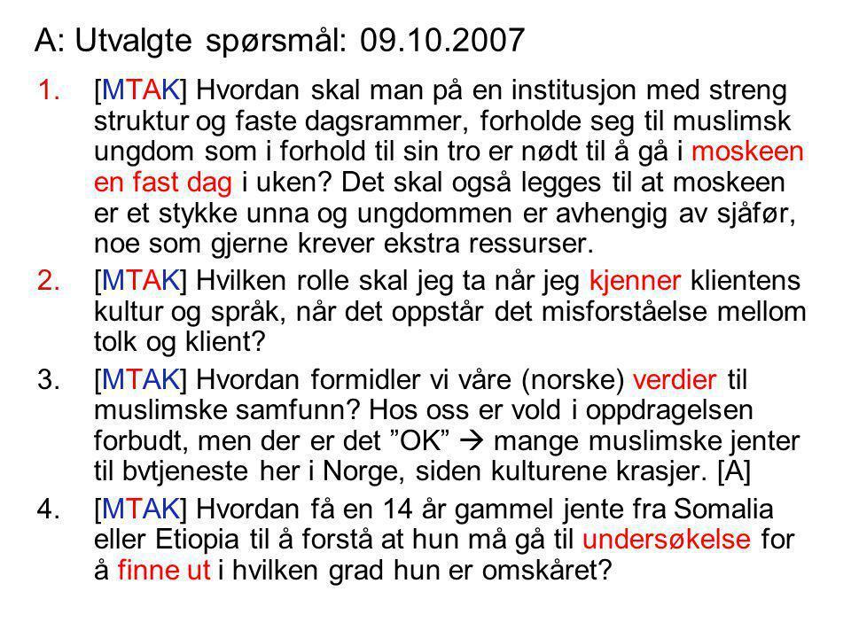 A: Utvalgte spørsmål: 09.10.2007 1.[MTAK] Hvordan skal man på en institusjon med streng struktur og faste dagsrammer, forholde seg til muslimsk ungdom