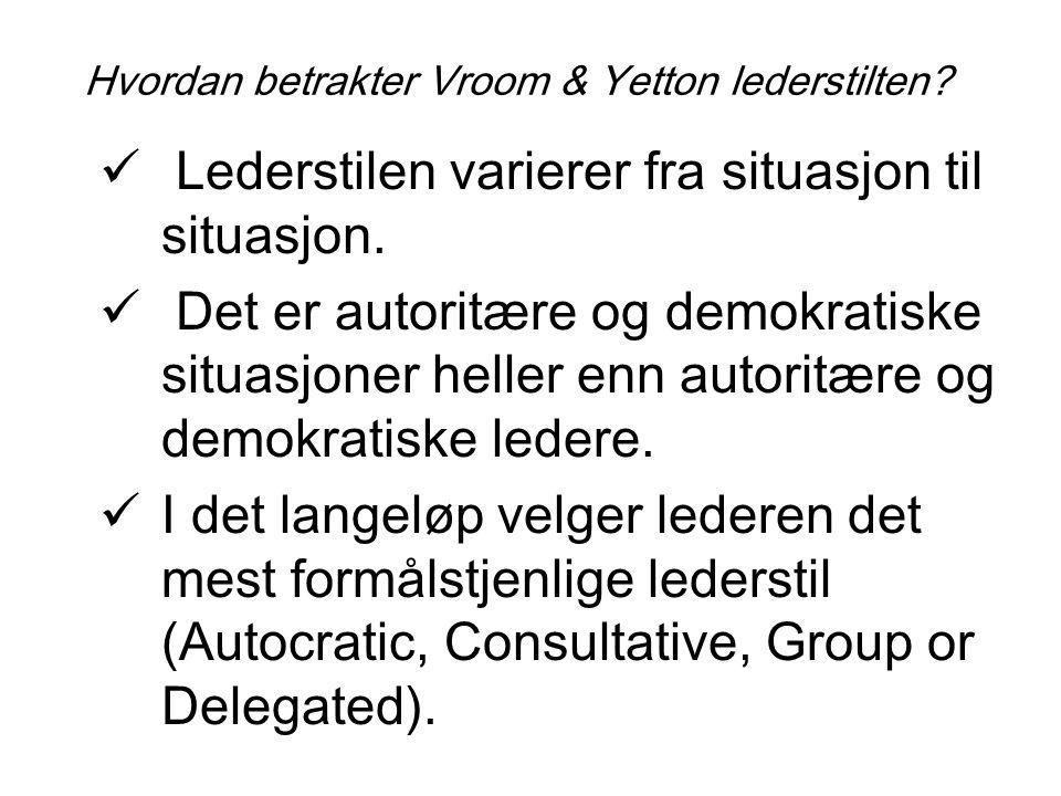Hvordan betrakter Vroom & Yetton lederstilten? Lederstilen varierer fra situasjon til situasjon. Det er autorit æ re og demokratiske situasjoner helle