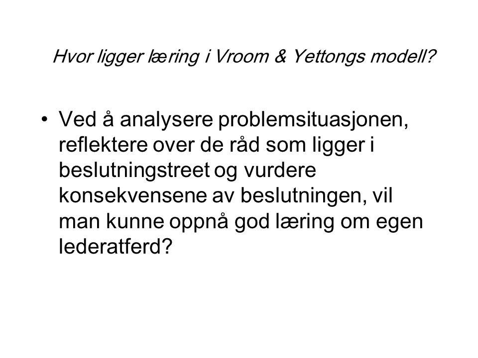 Hvor ligger l æ ring i Vroom & Yettongs modell? Ved å analysere problemsituasjonen, reflektere over de r å d som ligger i beslutningstreet og vurdere