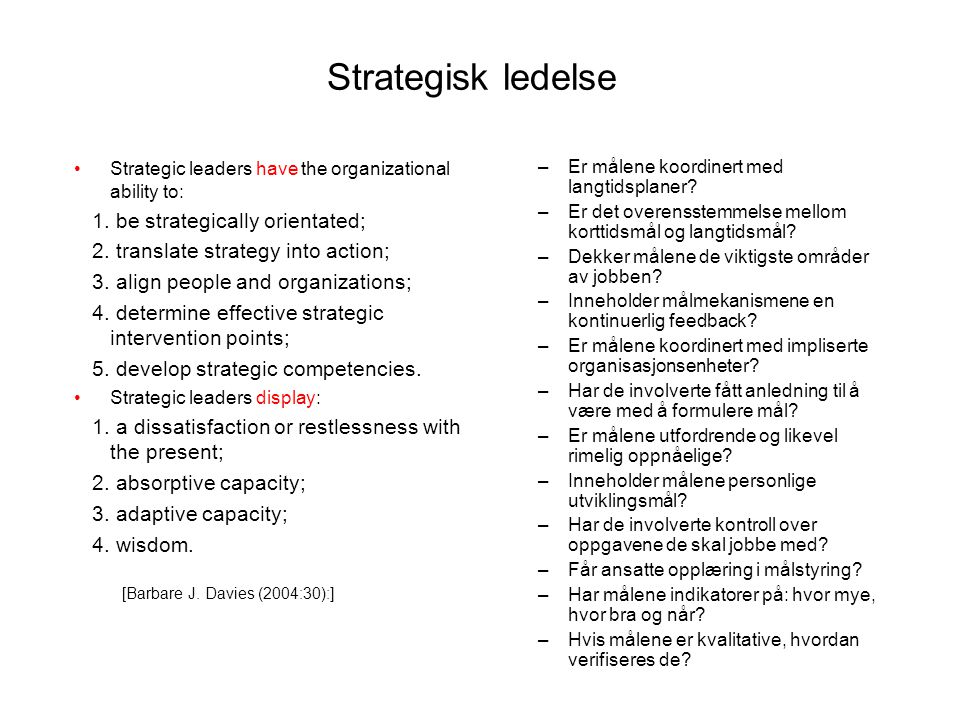 Strategisk ledelse Strategic leaders have the organizational ability to: 1. be strategically orientated; 2. translate strategy into action; 3. align p