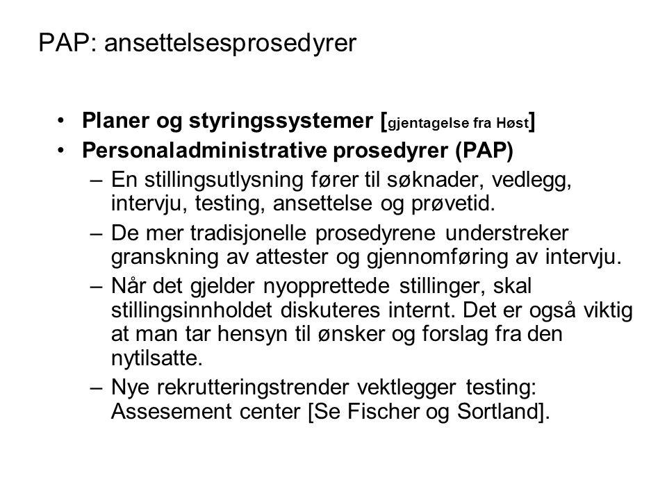 PAP: ansettelsesprosedyrer Planer og styringssystemer [ gjentagelse fra Høst ] Personaladministrative prosedyrer (PAP) –En stillingsutlysning fører ti