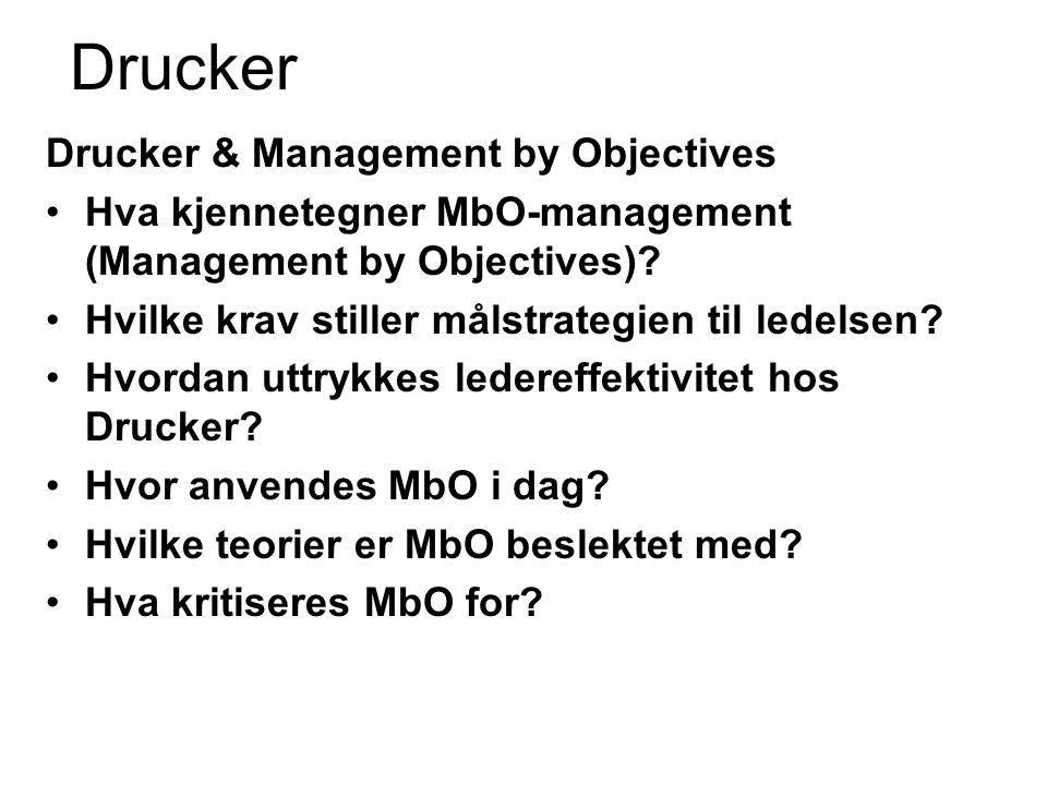 Drucker Drucker & Management by Objectives Hva kjennetegner MbO-management (Management by Objectives)? Hvilke krav stiller målstrategien til ledelsen?