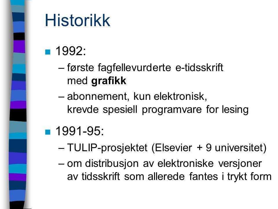 Historikk n 1992: –første fagfellevurderte e-tidsskrift med grafikk –abonnement, kun elektronisk, krevde spesiell programvare for lesing n 1991-95: –TULIP-prosjektet (Elsevier + 9 universitet) –om distribusjon av elektroniske versjoner av tidsskrift som allerede fantes i trykt form