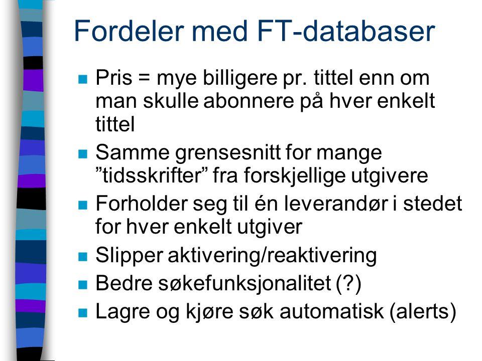 Fordeler med FT-databaser n Pris = mye billigere pr.