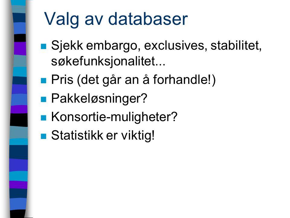 Valg av databaser n Sjekk embargo, exclusives, stabilitet, søkefunksjonalitet...