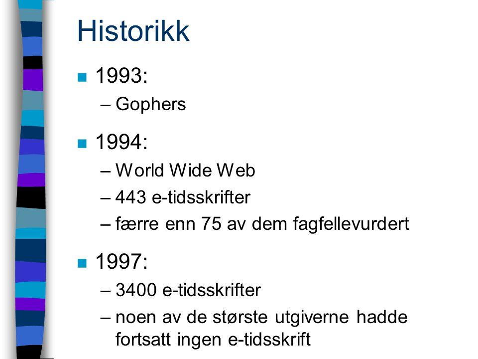 Historikk n 1993: –Gophers n 1994: –World Wide Web –443 e-tidsskrifter –færre enn 75 av dem fagfellevurdert n 1997: –3400 e-tidsskrifter –noen av de største utgiverne hadde fortsatt ingen e-tidsskrift