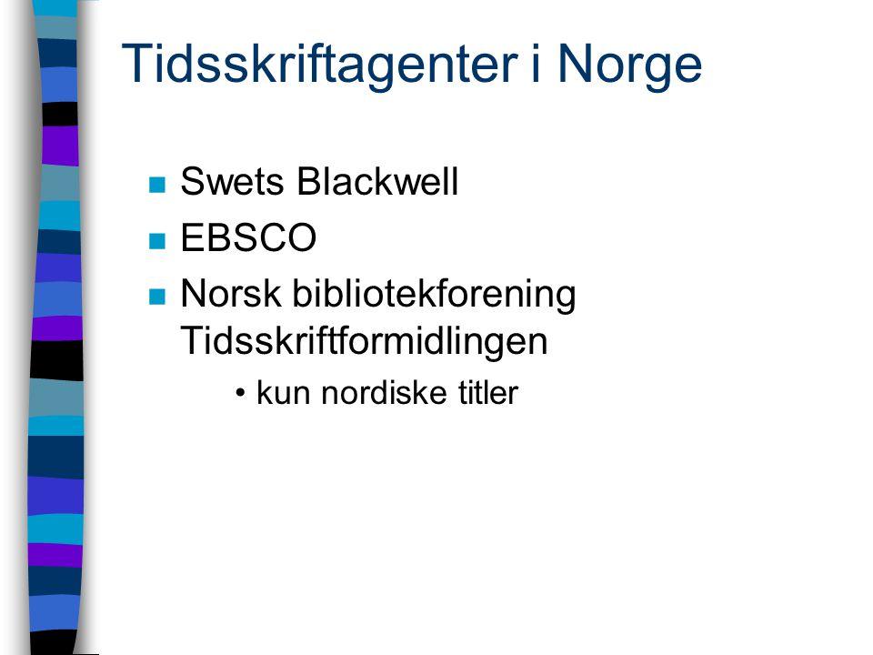 Tidsskriftagenter i Norge n Swets Blackwell n EBSCO n Norsk bibliotekforening Tidsskriftformidlingen kun nordiske titler
