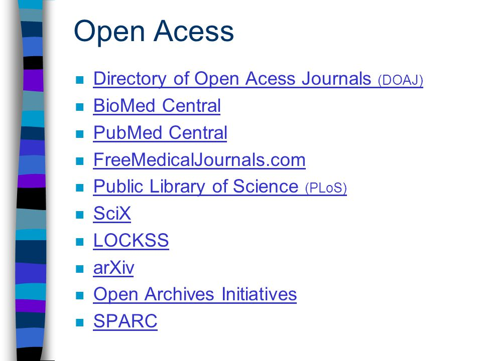 Open Acess n Directory of Open Acess Journals (DOAJ) Directory of Open Acess Journals (DOAJ) n BioMed Central BioMed Central n PubMed Central PubMed C