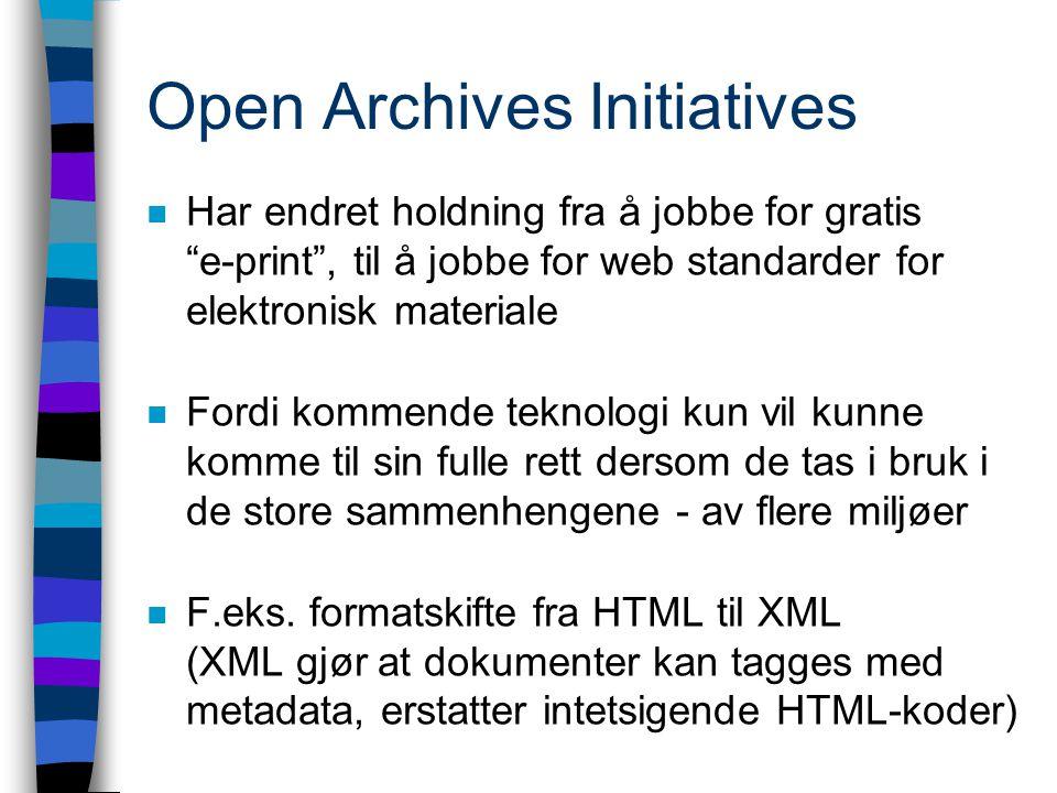 Open Archives Initiatives n Har endret holdning fra å jobbe for gratis e-print , til å jobbe for web standarder for elektronisk materiale n Fordi kommende teknologi kun vil kunne komme til sin fulle rett dersom de tas i bruk i de store sammenhengene - av flere miljøer n F.eks.