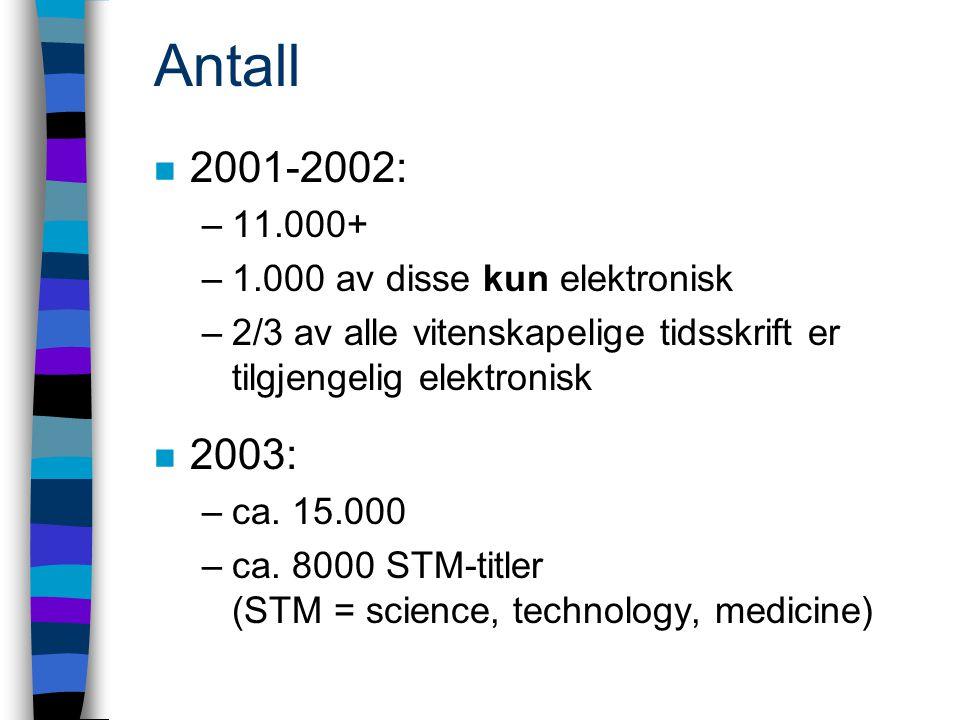 Antall n 2001-2002: –11.000+ –1.000 av disse kun elektronisk –2/3 av alle vitenskapelige tidsskrift er tilgjengelig elektronisk n 2003: –ca.