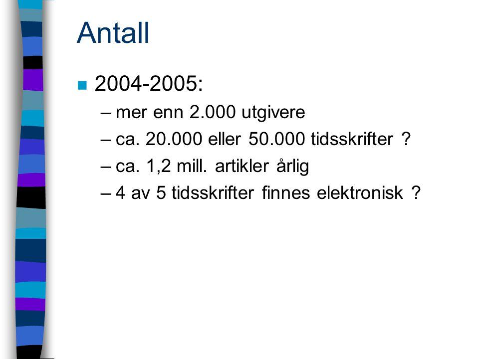 Antall n 2004-2005: –mer enn 2.000 utgivere –ca. 20.000 eller 50.000 tidsskrifter .