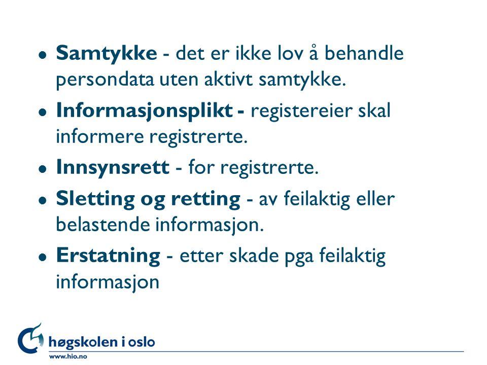 l Samtykke - det er ikke lov å behandle persondata uten aktivt samtykke.
