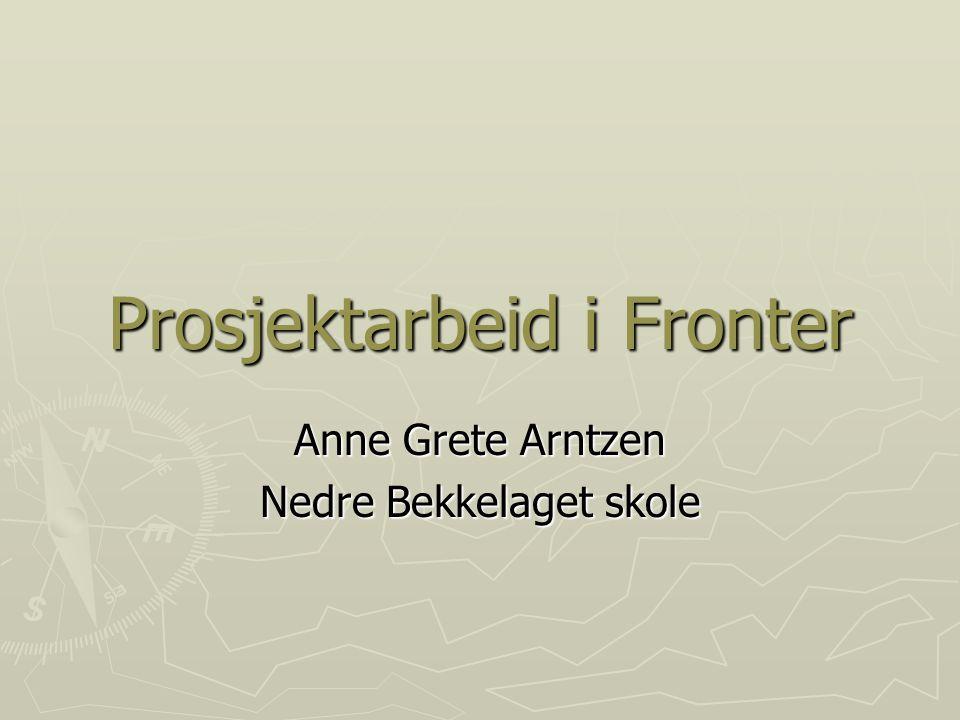 Prosjektarbeid i Fronter Anne Grete Arntzen Nedre Bekkelaget skole