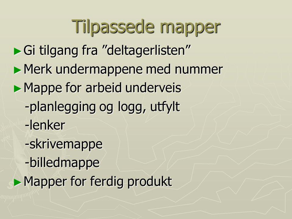 """Tilpassede mapper ► Gi tilgang fra """"deltagerlisten"""" ► Merk undermappene med nummer ► Mappe for arbeid underveis -planlegging og logg, utfylt -planlegg"""