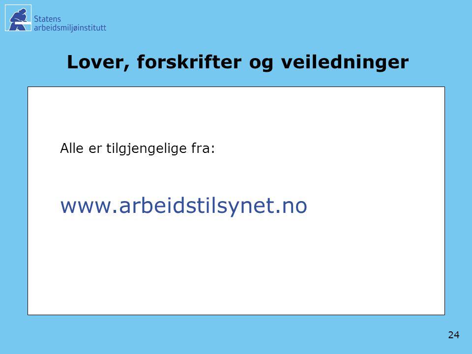 24 Lover, forskrifter og veiledninger Alle er tilgjengelige fra: www.arbeidstilsynet.no