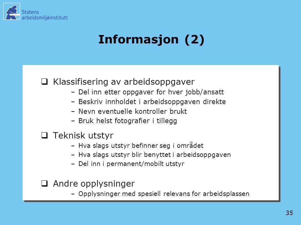 35 Informasjon (2)  Klassifisering av arbeidsoppgaver –Del inn etter oppgaver for hver jobb/ansatt –Beskriv innholdet i arbeidsoppgaven direkte –Nevn