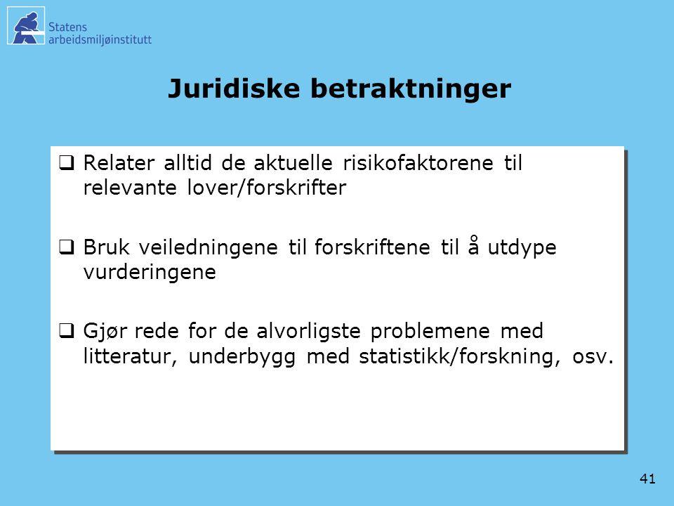 41 Juridiske betraktninger  Relater alltid de aktuelle risikofaktorene til relevante lover/forskrifter  Bruk veiledningene til forskriftene til å ut