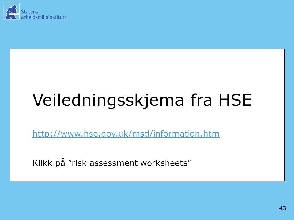 43 Veiledningsskjema fra HSE http://www.hse.gov.uk/msd/information.htm Klikk på risk assessment worksheets