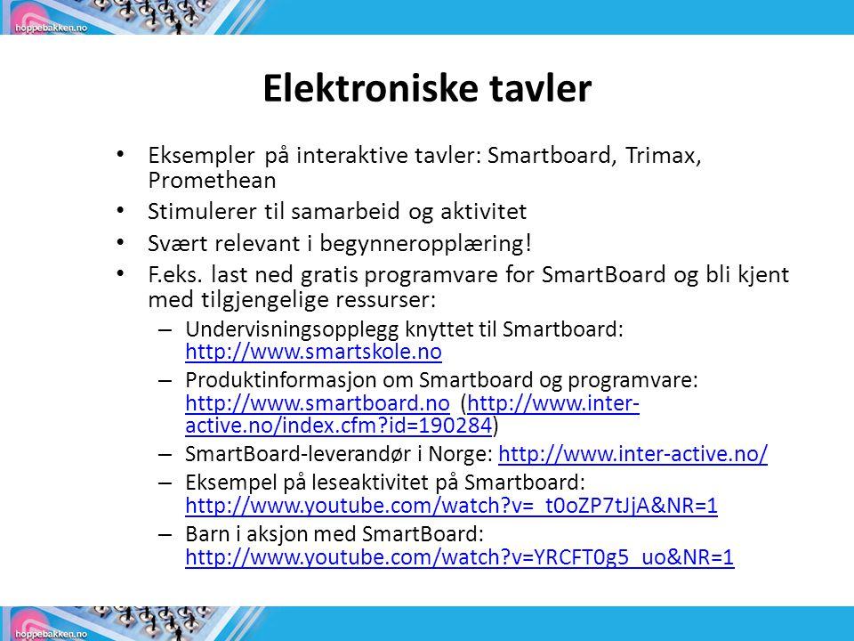 Elektroniske tavler Eksempler på interaktive tavler: Smartboard, Trimax, Promethean Stimulerer til samarbeid og aktivitet Svært relevant i begynneropplæring.