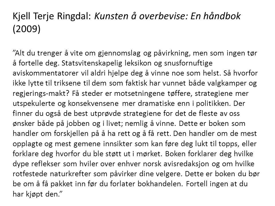 Kjell Terje Ringdal: Kunsten å overbevise: En håndbok (2009) Alt du trenger å vite om gjennomslag og påvirkning, men som ingen tør å fortelle deg.